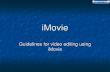 IMovie Guidelines for video editing using iMovie.