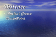 Brittnee Ancient Greece PowerPoint Ancient Greece PowerPoint.