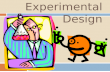 EXPERIMENTAL DESIGN. Experimental Design and the struggle to control threats to validity.