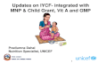 Updates on IYCF- integrated with MNP & Child Grant, Vit A and GMP Programs 1 Pradiumna Dahal Nutrition Specialist, UNICEF.