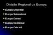 Divisão Regional da Europa Europa Ocidental Europa Ocidental Europa Setentrional Europa Setentrional Europa Central Europa Central Europa Meridional Europa.