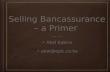 Selling Bancassurance – a Primer Abel Kabiru abel@epic.co.ke abel@epic.co.ke
