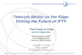 International Telecommunication Union Helping the world communicate Telecom Sector on the Edge: Driving the Future of IPTV The Future of Voice www.itu.int/spu/voice.