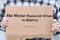 The Worst Financial Crises In History