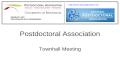 Postdoctoral Association Townhall Meeting pda@umn.edu http://blog.lib.umn.edu/pda/pda/ http://www.nationalpostdoc.org.