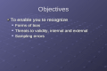 Objectives To enable you to recognize Forms of bias Forms of bias Threats to validity, internal and external Threats to validity, internal and external.