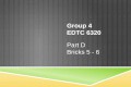 GROUP 4 EDTC 6320 Part D Bricks 5 - 6. OUR INSTRUCTIONAL OPPORTUNITY  Use a learning management system to tutor and peer tutor math concepts to middle.