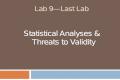 Lab 9—Last Lab Statistical Analyses & Threats to Validity.