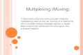 Multiplexing ( Muxing )