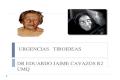 URGENCIAS TIROIDEAS DR EDUARDO JAIME CAVAZOS R2 UMQ.
