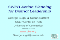 SWPB Action Planning for District Leadership George Sugai & Susan Barrettt OSEP Center on PBIS University of Connecticut February 14, 2008 www.pbis.org.