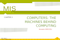 1 MIS, Chapter 2 ©2014, Cengage Learning COMPUTERS: THE MACHINES BEHIND COMPUTING CHAPTER 2 Hossein BIDGOLI MIS.