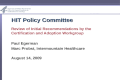 HIT Policy Committee Review of Initial Recommendations by the Certification and Adoption Workgroup Paul Egerman Marc Probst, Intermountain Healthcare August.