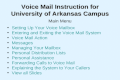 Voice Mail Instruction for University of Arkansas Campus Main Menu Setting Up Your Voice Mailbox Entering and Exiting the Voice Mail System Voice Mail.