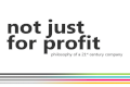 Not Just For Profit, philosophy of an innovative 21st century company