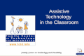 Assistive Technology in the Classroom Family Center on Technology and Disability.