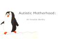 Autistic Motherhood: