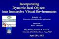 Incorporating Dynamic Real Objects into Immersive Virtual Environments Benjamin Lok University of North Carolina at Charlotte Samir Naik Disney VR Studios.