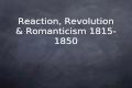 Reaction, Revolution & Romanticism 1815-1850