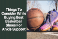 Things To Consider While Buying Best Basketball Shoes For Ankle Support