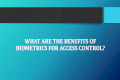 What Are the Benefits of Biometrics for Access Control?