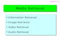 Media Retrieval Information Retrieval Image Retrieval Video Retrieval Audio Retrieval Information Retrieval Image Retrieval Video Retrieval Audio Retrieval.