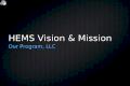 HEMS Vision & Mission Our Program, LLC. Vision Vision Mission Mission Principles Principles Collaboration Collaboration Authenticity Authenticity Mission.