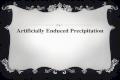 Artificially Enduced Precipitation