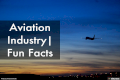 Aviation Industry  Fun Facts