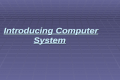 Introducing Computer System. Types of computers  Types of Computers  Desktop Computers  Workstations  Notebook Computers  Tablet PCs  Handheld PCs.