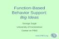Function-Based Behavior Support: Big Ideas George Sugai University of Connecticut Center on PBIS www.PBIS.org.