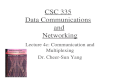 CSC 335 Data Communications and Networking Lecture 4c: Communication and Multiplexing Dr. Cheer-Sun Yang.