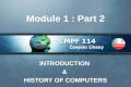 Module 1 : Part 2 INTRODUCTION & HISTORY OF COMPUTERS INTRODUCTION & HISTORY OF COMPUTERS.