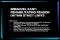 IMMANUEL KANT: REHABILITATING REASON (WITHIN STRICT LIMITS References: 1.Norman Melchert, The Great Conversation: A Historical Introduction to Philosophy,