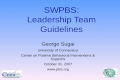 SWPBS: Leadership Team Guidelines George Sugai University of Connecticut Center on Positive Behavioral Interventions & Supports October 31, 2007 www.pbis.org.