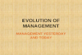 EVOLUTION OF MANAGEMENT MANAGEMENT YESTERDAY AND TODAY.