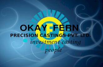 Okay Fern Precision Castings Pvt Ltd