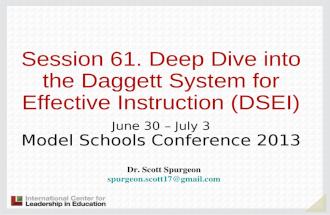 Session 61. Deep Dive into the Daggett System for Effective Instruction (DSEI) June 30 – July 3 Model Schools Conference 2013 Dr. Scott Spurgeon spurgeon.scott17@gmail.com.