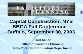 Capital Construction: NYS SBGA Fall Conference - Buffalo, September 30, 2003 Curt Miller Office of Facilities Planning New York State Education Department.
