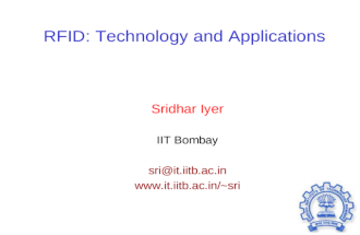RFID: Technology and Applications Sridhar Iyer IIT Bombay sri@it.iitb.ac.in www.it.iitb.ac.in/~sri.
