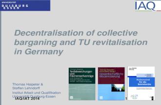 Decentralisation of collective barganing and TU revitalisation in Germany Thomas Haipeter & Steffen Lehndorff Institut Arbeit und Qualifikation Universität.