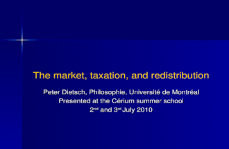 The market, taxation, and redistribution Peter Dietsch, Philosophie, Universit© de Montr©al Presented at the C©rium summer school 2 nd and 3 rd July 2010