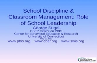 School Discipline & Classroom Management: Role of School Leadership George Sugai OSEP Center on PBIS Center for Behavioral Education & Research University.