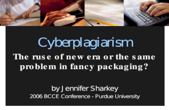 Cyberplagiarism The ruse of new era or the same problem in fancy packaging? by Jennifer Sharkey 2006 BCCE Conference - Purdue University