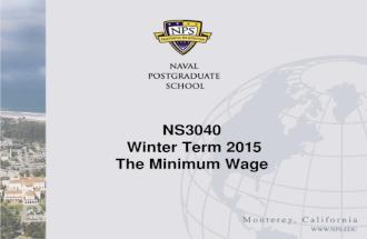 NS3040 Winter Term 2015 The Minimum Wage. Minimum Wage I David Henderson, The Negative Effects of the Minimum Wage, NCPA Idea House, May 4, 2006 Main.
