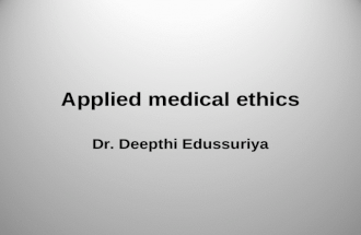 Applied medical ethics Dr. Deepthi Edussuriya. A man without ethics is a wild beast loose upon this world Albert Camus