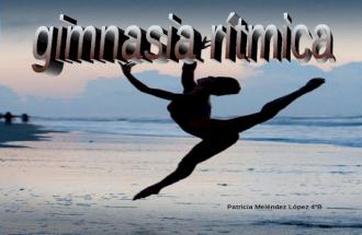 Pawer point   gimnasia ritmica patricia melendez lopez_4ºb