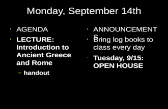 Monday, September 14th AGENDA LECTURE: Introduction to Ancient Greece and Rome – handout ANNOUNCEMENTS Bring log books to class every day Tuesday, 9/15: