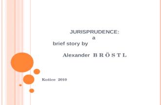 JURISPRUDENCE: a  brief story  by A lexander   B R  – S T L