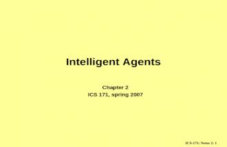 ICS-171: Notes 2: 1 Intelligent Agents Chapter 2 ICS 171, spring 2007